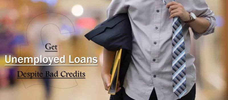 This Is How You Can Get Unemployed Loans Despite Bad Credits
